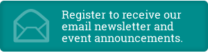 Register to receive our email newsletter and event announcements